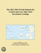 The 2011-2016 World Outlook for Carbon and Low-Alloy Steel Investment Castings