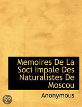 Memoires de La Soci Impale Des Naturalistes de Moscou