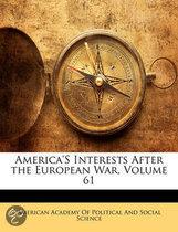 America's Interests After the European War, Volume 61