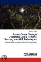 Forest Cover Change Detection Using Remote Sensing and GIS Techniques