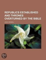 Republics Established and Thrones Overturned by the Bible