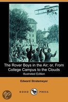 The Rover Boys in the Air; Or, from College Campus to the Clouds (Illustrated Edition) (Dodo Press)