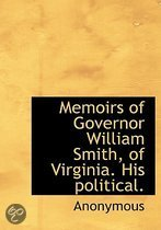 Memoirs of Governor William Smith, of Virginia. His Political.