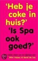 'Heb Je Coke In Huis?' 'Is Spa Ook Goed?'