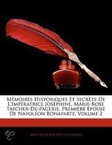 M Moires Historiques Et Secrets de L'Imp Ratrice Jos Phine, Marie-Rose Tascher-de-Pagerie, Premi Re Pouse de Napol on Bonaparte, Volume 2