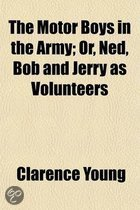 The Motor Boys in the Army; Or, Ned, Bob and Jerry as Volunteers