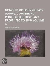 Memoirs of John Quincy Adams, Comprising Portions of His Diary from 1795 to 1848 Volume 4