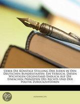 Ueber Die K Nftige Stellung Der Juden in Den Deutschen Bundesstaaten