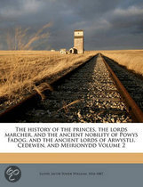 The History of the Princes, the Lords Marcher, and the Ancient Nobility of Powys Fadog, and the Ancient Lords of Arwystli, Cedewen, and Meirionydd Volume 2