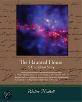The Haunted House a True Ghost Story