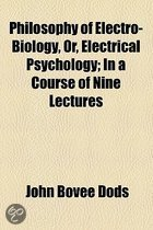 Philosophy of Electro-Biology, Or, Electrical Psychology; In a Course of Nine Lectures