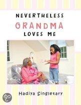 NEVERTHELESS GRANDMA LOVES ME