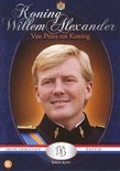 Koning Willem-Alexander - Van Prins Tot Koning