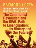 You Don't Know What You Think You  Know  about . . . the Communist Revolution and the Real Path to Emancipation