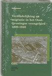 Groninger historische reeks 21 - Verstedelijking en migratie in het Oost-Groningse Veengebied 1800-1940