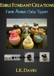 Edible Fondant Creations: Farm Animal Cake Toppers