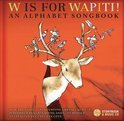 W Is For Wapiti: An Alphabet Songbook