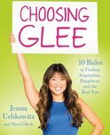 Choosing Glee: 10 Rules to Finding Inspiration, Happiness, and the Real You