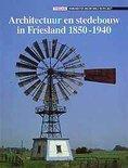 Architectuur en stedebouw in Friesland 1850-1940