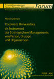 Corporate Universities ALS Instrument Des Strategischen Managements Von Person, Gruppe Und Organisation