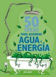 50 Ideas Para Ahorrar Agua Y Energia = 50 Ideas To Save Water & Energy