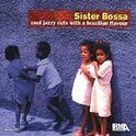 Sister Bossa - Cool Jazzy Cuts With A Brazilian Flavour