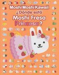Donde Esta Moshi Fresa Princesa?
