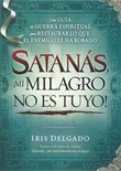 Satanas, !Mi Milagro No Es Tuyo! = Satan, You Can't Have My Miracle