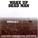Wake Up Dead Man: Black Convict Worksongs From...
