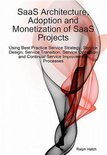 SaaS Architecture, Adoption and Monetization of SaaS Projects using Best Practice Service Strategy, Service Design, Service Transition, Service Operation and Continual Service Improvement Processes