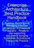 Enterprise Architecture Best Practice Handbook: Building, Running and Managing Effective Enterprise Architecture Programs - Ready to use supporting documents bringing Enterprise Architecture Theory into Practice