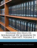 Histoire Des Ducs de Bourgogne de La Maison de Valois, 1364-1477, Volume 1