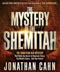The Mystery of the Shemitah the 3,000-Year-Old Mystery That Holds the Secret of America's Future, the World's Future, and Your Future!