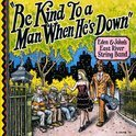 Be Kind To A Man When..