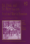 Eat, Drink, And Be Merry (Luke 12:19) - Food And Wine In Byzantium