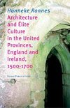 Architecture And Elite Culture In The United Provinces / 1500 - 1700 / Deel England And Ireland