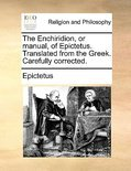 The Enchiridion, or Manual, of Epictetus. Translated from the Greek. Carefully Corrected.