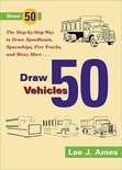 Draw 50 Vehicles: Selections From Draw 50 Boats, Ships, Trucks, And Trains And Draw 50 Airplanes, Aircraft, And Spacecraft