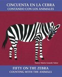 Cincuenta En La Cebra/Fifty On The Zebra: Contando Con Los Animales/Counting With The Animals