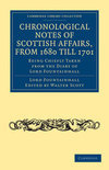 Chronological Notes of Scottish Affairs, from 1680 Till 1701