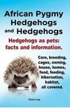 African Pygmy Hedgehogs and Hedgehogs.  Hedgehogs As Pets (ebook)