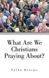 What Are We Christians Praying About?