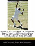 The Stars Of Tennis Series: The Top 10 Male Tennis Players In 2007, Including Roger Federer, Nafael Nadal, Novak Djokovic, Nikolay Davydenko, Davi