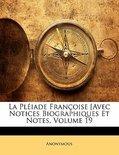 La Pleiade Francoise [Avec Notices Biographiques Et Notes, Volume 19