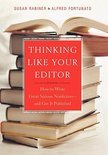Thinking Like Your Editor - How to Write Serious Nonfiction and Get it Published