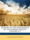 Journal of the Proceedings of the Linnean Society, Volumes 6-7