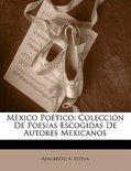 Mexico Po Tico: Colecci N De Poesias Escogidas De Autores Mexicanos