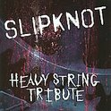 Slipknot Tribute Album - Heavy String Tribute