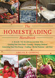 The Homesteading Handbook: A Back To Basics Guide To Growing Your Own Food, Canning, Keeping Chickens, Generating Your Own Energy, Crafting, Herb