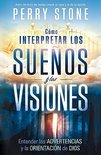 Como Interpretar Los Suenos Y Las Visiones: Entender Las Advertencias Y La Orientacion De Dios = How To Interpret Dreams And Visions